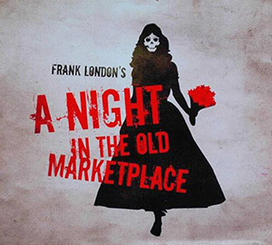 Yidstock '17  to feature Frank London's 'A Night in the Old Marketplace,' folk oratorio
